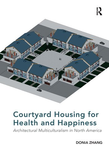 Courtyard Housing for Health and Happiness Architectural Multiculturalism in North America book cover