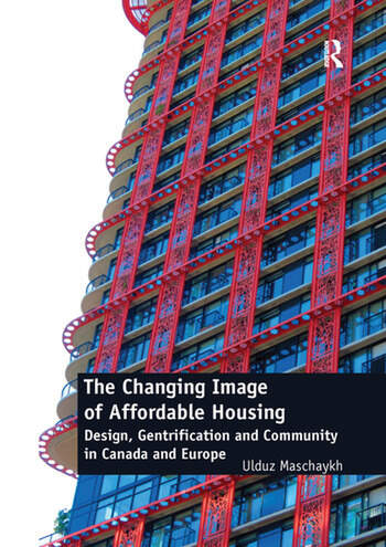 The Changing Image of Affordable Housing Design, Gentrification and Community in Canada and Europe book cover