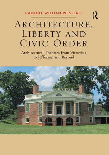 Architecture, Liberty and Civic Order Architectural Theories from Vitruvius to Jefferson and Beyond book cover