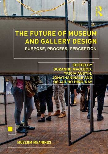 The Future of Museum and Gallery Design Purpose, Process, Perception book cover