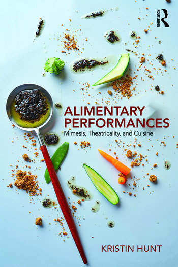 Alimentary Performances Mimesis, Theatricality, and Cuisine book cover