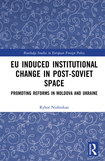 EU Induced Institutional Change in Post-Soviet Space Promoting Reforms in Moldova and Ukraine book cover