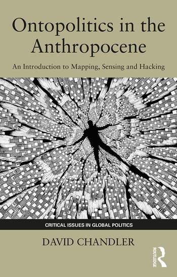 Ontopolitics in the Anthropocene An Introduction to Mapping, Sensing and Hacking book cover