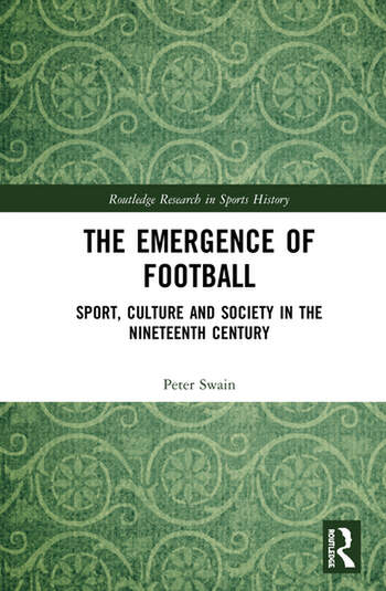 The Emergence of Football Sport, Culture and Society in the Nineteenth Century book cover