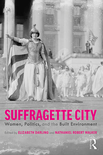 Suffragette City Women, Politics, and the Built Environment book cover