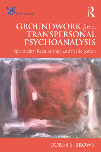 Groundwork for a Transpersonal Psychoanalysis Spirituality, Relationship, and Participation book cover