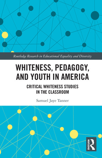 Whiteness, Pedagogy, and Youth in America Critical Whiteness Studies in the Classroom book cover