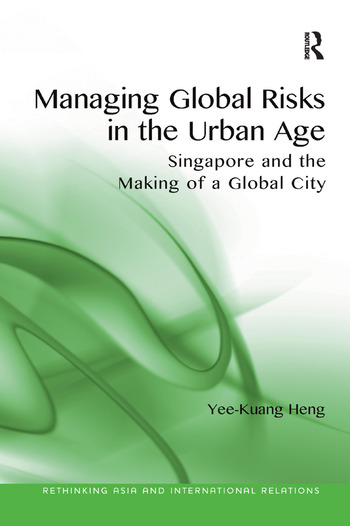 Managing Global Risks in the Urban Age Singapore and the Making of a Global City book cover