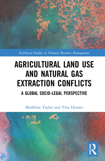 Agricultural Land Use and Natural Gas Extraction Conflicts A Global Socio-Legal Perspective book cover