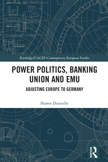 Power Politics, Banking Union and EMU Adjusting Europe to Germany book cover