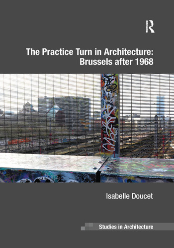 The Practice Turn in Architecture: Brussels after 1968 book cover