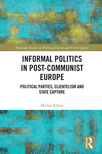 Informal Politics in Post-Communist Europe Political Parties, Clientelism and State Capture book cover