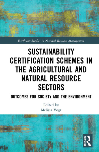 Sustainability Certification Schemes in the Agricultural and Natural Resource Sectors Outcomes for Society and the Environment book cover