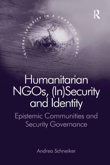 Humanitarian NGOs, (In)Security and Identity Epistemic Communities and Security Governance book cover