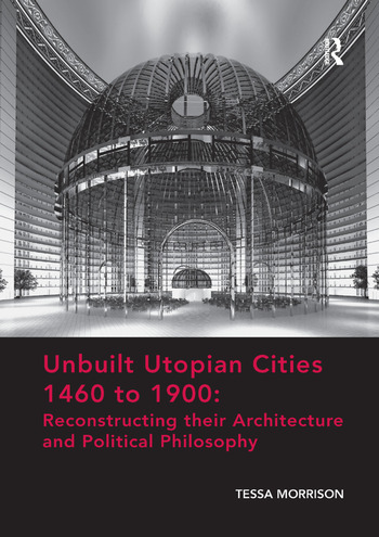 Unbuilt Utopian Cities 1460 to 1900: Reconstructing their Architecture and Political Philosophy book cover
