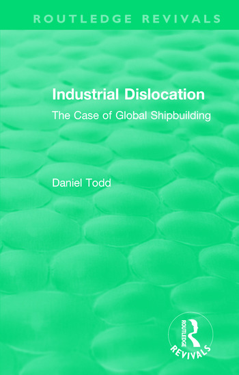 Routledge Revivals: Industrial Dislocation (1991) The Case of Global Shipbuilding book cover