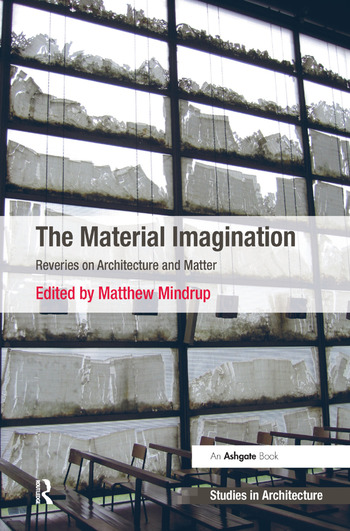 The Material Imagination Reveries on Architecture and Matter book cover