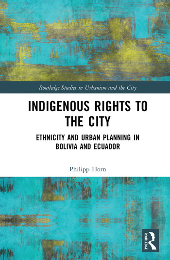 Indigenous Rights to the City Ethnicity and Urban Planning in Bolivia and Ecuador book cover