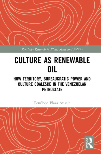 Culture as Renewable Oil How Territory, Bureaucratic Power and Culture Coalesce in the Venezuelan Petrostate book cover