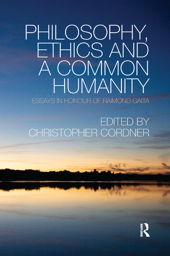 Philosophy, Ethics and a Common Humanity Essays in Honour of Raimond Gaita book cover