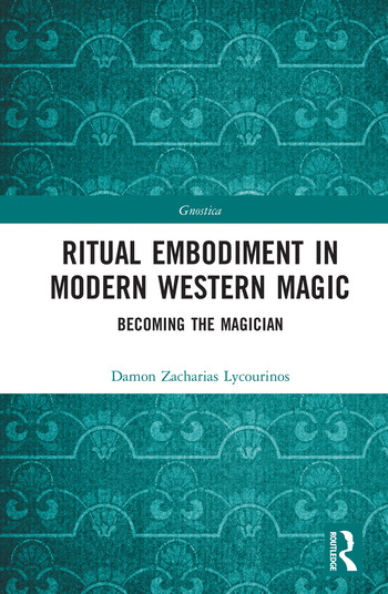 Ritual Embodiment in Modern Western Magic Becoming the Magician book cover