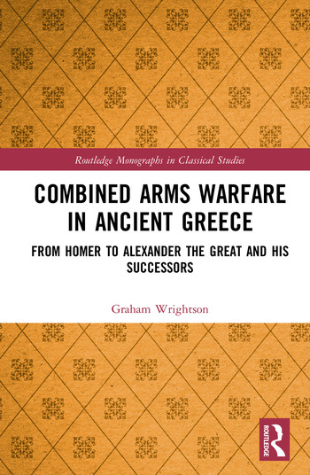 Combined Arms Warfare in Ancient Greece From Homer to Alexander the Great and his Successors book cover