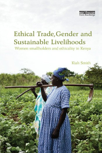 Ethical Trade, Gender and Sustainable Livelihoods Women Smallholders and Ethicality in Kenya book cover