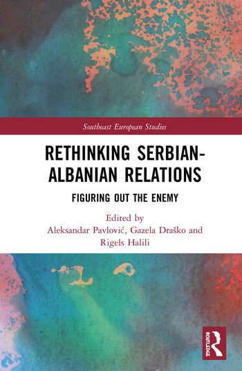 Rethinking Serbian-Albanian Relations Figuring out the Enemy book cover