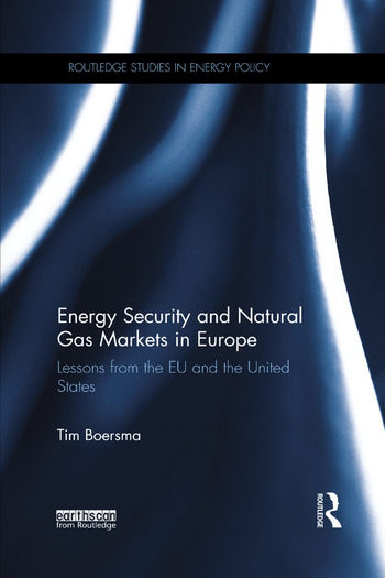 Energy Security and Natural Gas Markets in Europe Lessons from the EU and the United States book cover