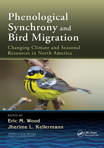 Phenological Synchrony and Bird Migration Changing Climate and Seasonal Resources in North America book cover