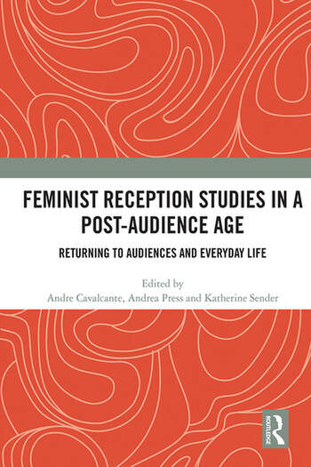 Feminist Reception Studies in a Post-Audience Age Returning to Audiences and Everyday Life book cover