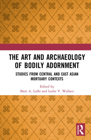 The Art and Archaeology of Bodily Adornment Studies from Central and East Asian Mortuary Contexts book cover