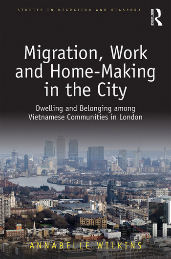 Migration, Work and Home-Making in the City Dwelling and Belonging among Vietnamese Communities in London book cover