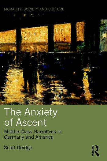 The Anxiety of Ascent Middle-Class Narratives in Germany and America book cover