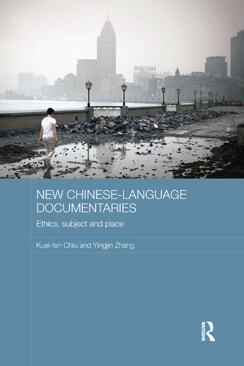 New Chinese-Language Documentaries Ethics, Subject and Place book cover