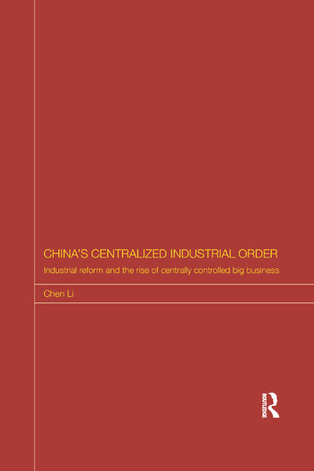 China's Centralized Industrial Order Industrial Reform and the Rise of Centrally Controlled Big Business book cover