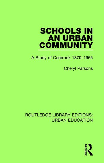 Schools in an Urban Community A Study of Carbrook 1870-1965 book cover
