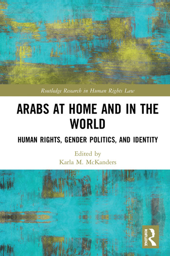 Arabs at Home and in the World Human Rights, Gender Politics, and Identity book cover