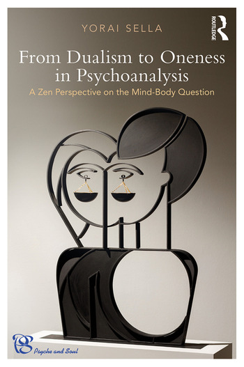 From Dualism to Oneness in Psychoanalysis A Zen Perspective on the Mind-Body Question book cover
