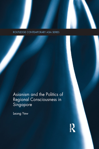 Asianism and the Politics of Regional Consciousness in Singapore book cover