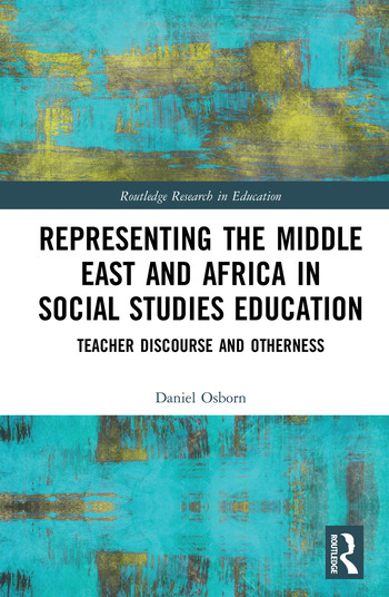 Representing the Middle East and Africa in Social Studies Education Teacher Discourse and Otherness book cover