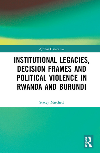 Institutional Legacies, Decision Frames and Political Violence in Rwanda and Burundi book cover