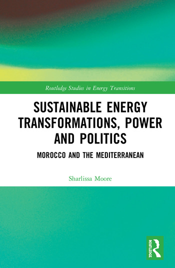 Sustainable Energy Transformations, Power and Politics Morocco and the Mediterranean book cover