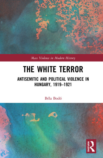 The White Terror Antisemitic and Political Violence in Hungary, 1919-1921 book cover