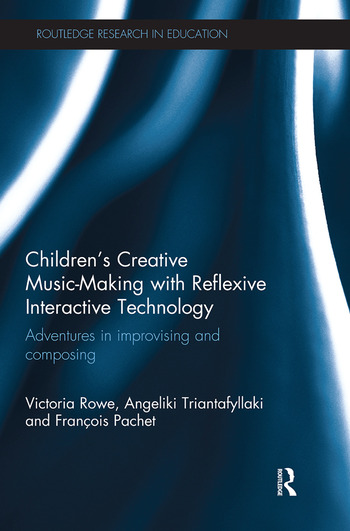 Children's Creative Music-Making with Reflexive Interactive Technology Adventures in improvising and composing book cover