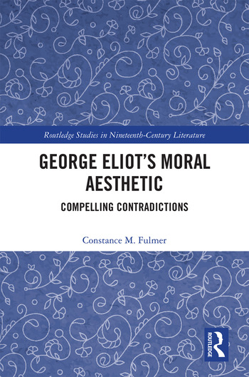 George Eliot's Moral Aesthetic Compelling Contradictions book cover