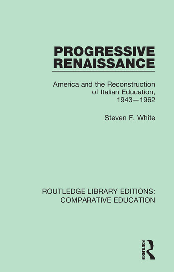 Progressive Renaissance America and the Reconstruction of Italian Education, 1943-1962 book cover