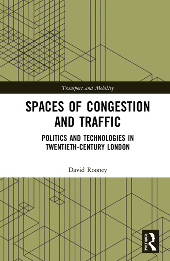 Spaces of Congestion and Traffic Politics and Technologies in Twentieth-Century London book cover