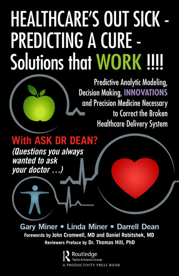 HEALTHCARE's OUT SICK - PREDICTING A CURE - Solutions that WORK !!!! Predictive Analytic Modeling, Decision Making, INNOVATIONS and Precision Medicine Necessary to Correct the Broken Healthcare Delivery System book cover