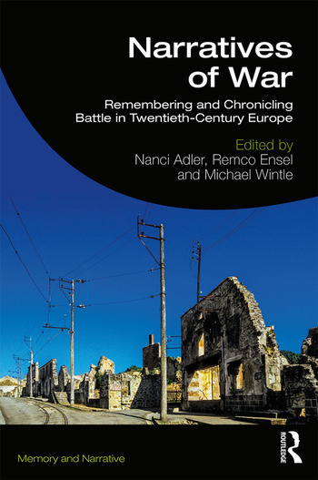 Narratives of War Remembering and Chronicling Battle in Twentieth-Century Europe book cover